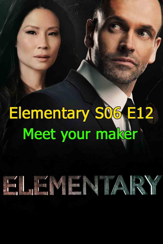 Watch Elementary Season 6 Episode 12 Meet your maker thumbnail