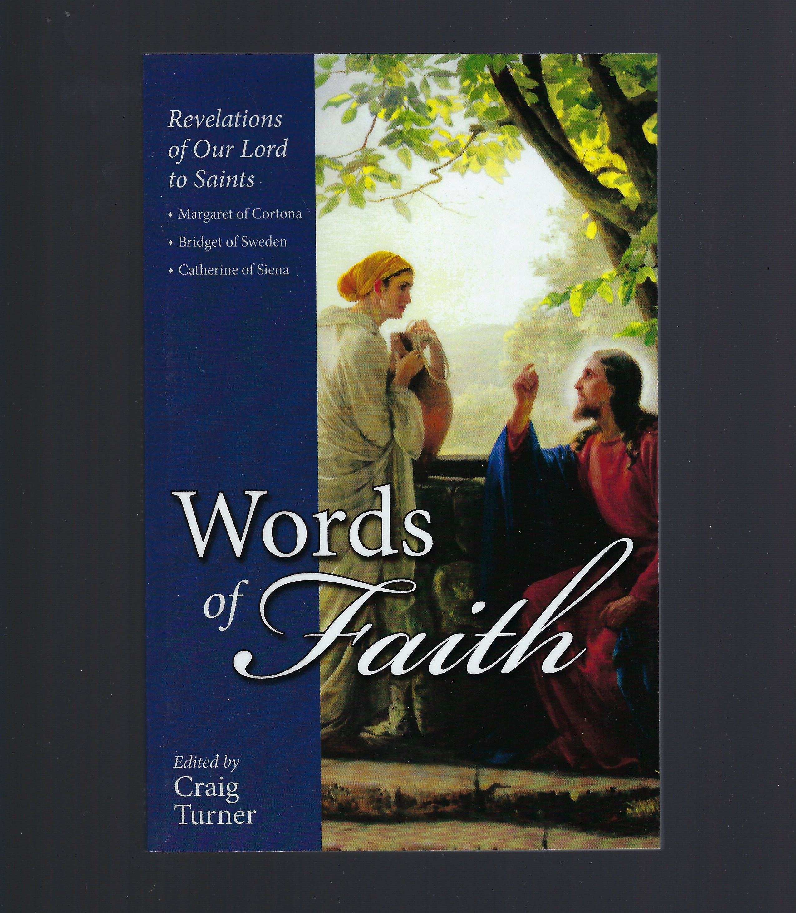 Words of Faith: Revelations of Our Lord to Saints Margaret of Cortona, Bridget of Sweden and Catherine of Siena, Craig, Turner