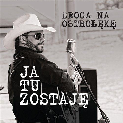 Droga na Ostrołękę - Ja Tu Zostaję (2017)