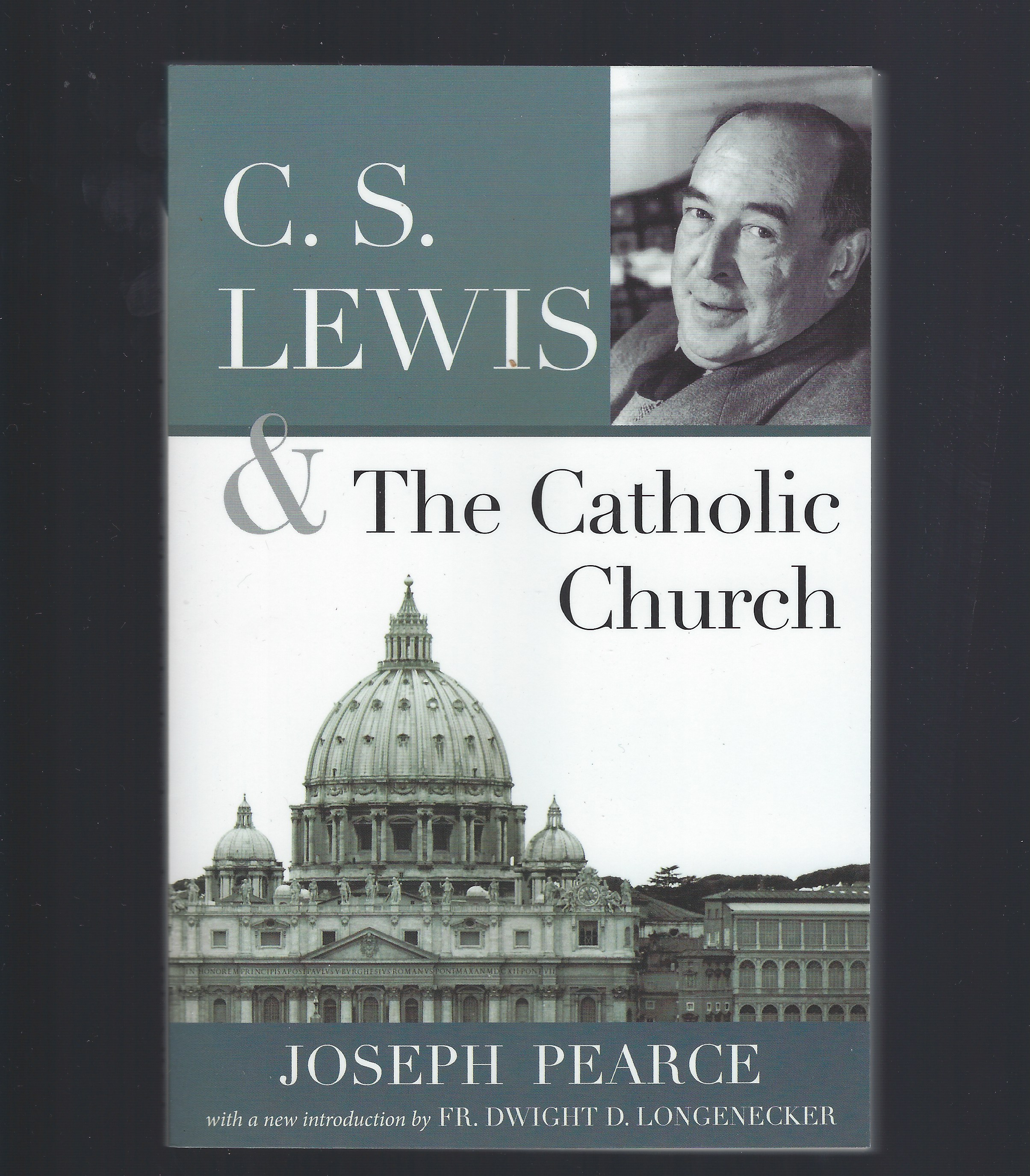 C.S. Lewis and the Catholic Church, Pearce, Joseph; Longenecker, Fr. Dwight [Foreword]