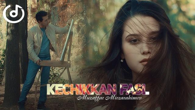 Muzaffar Mirzarahimov – Kechikkan fasl (Official video 2018!)