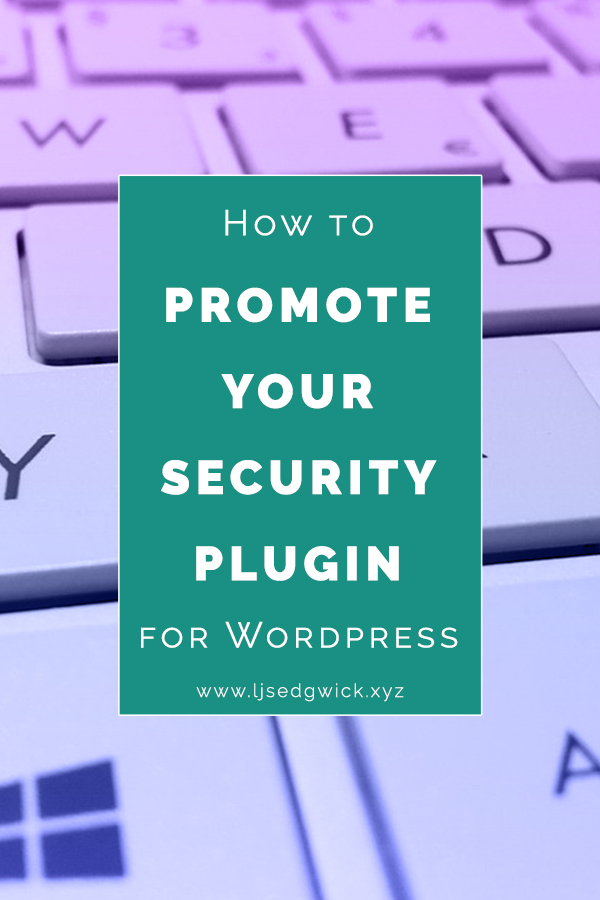 As the internet matures, website security becomes increasingly important. But how do you sell a plugin to users who may not think they need one?