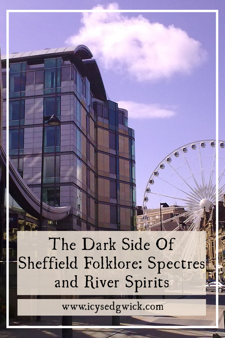 The Steel City isn't just home to football and manufacturing. Come and meet the spectres and river spirits of Sheffield folklore...