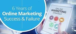 6 Years of Online Marketing Success & Failure