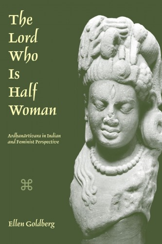 Ellen Goldberg / Эллен Голдберг - The Lord Who Is Half Woman: Ardhanarisvara in Indian and Feminist Perspective / Лорд, который является половиной женщины: Ардх [2012, PDF, ENG]