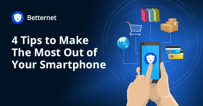 4 Tips to Make The Most Out of Your Smartphone