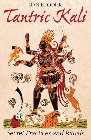 Обложка книги Daniel Odier / Даниэль Одиер - Tantric Kali: Secret Practices and Rituals / Тантрическая Кали: секретные практики и ритуалы [2016, EPUB, ENG]