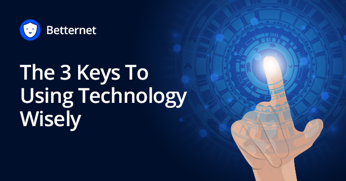 The 3 Keys To Using Technology Wisely