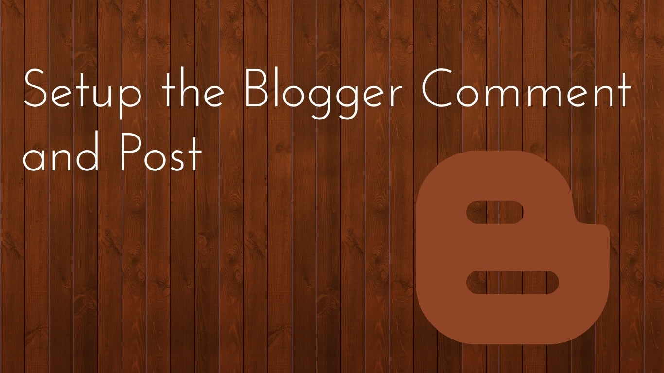 how to setup the Blogger Comment and Post