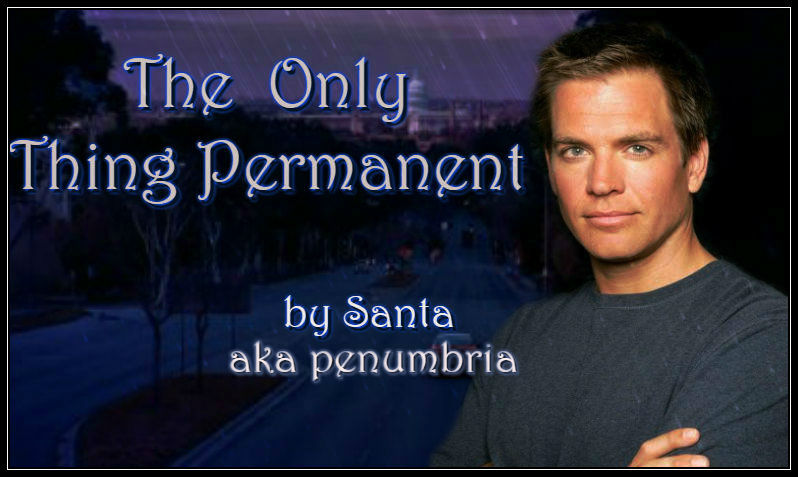The Only Thing Permanent - penumbria - NCIS [Archive of Our Own]
