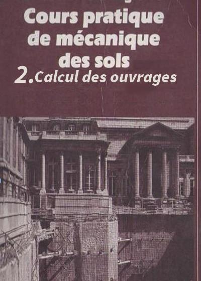 Cours pratique de mécanique des sols Tome 2 - Calcul des ouvrages