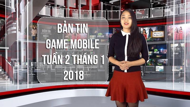 Bản Tin Game Mobile Tuần 2 Tháng 1/2018
