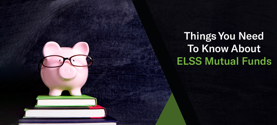 Things You Need To Know About ELSS Mutual Funds