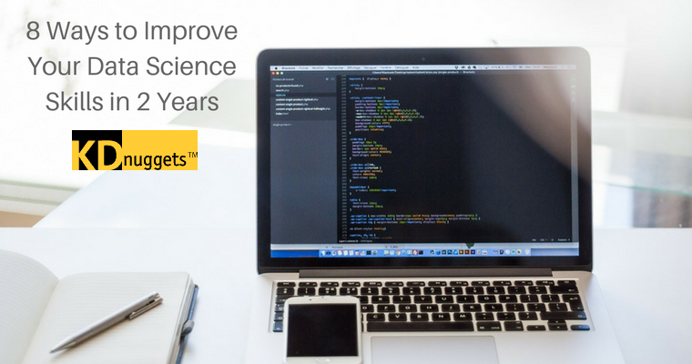 8 Ways to Improve Your Data Science Skills in 2 Years