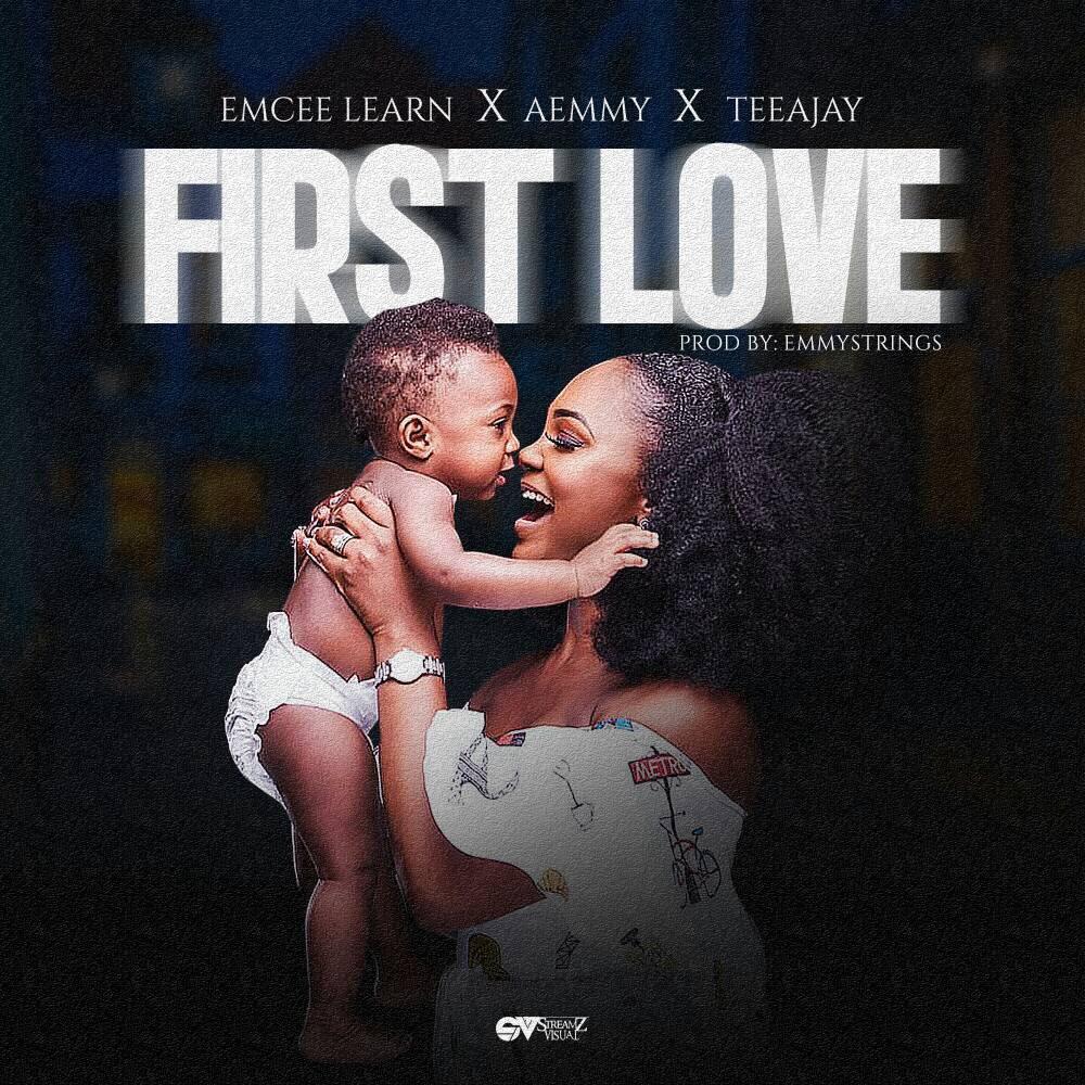 Music: Emcee Learn - First Love Ft. Aemmy X TeeAjay