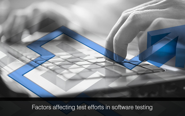 5 Influential Factors With Respect To Test Efforts In Software Testing