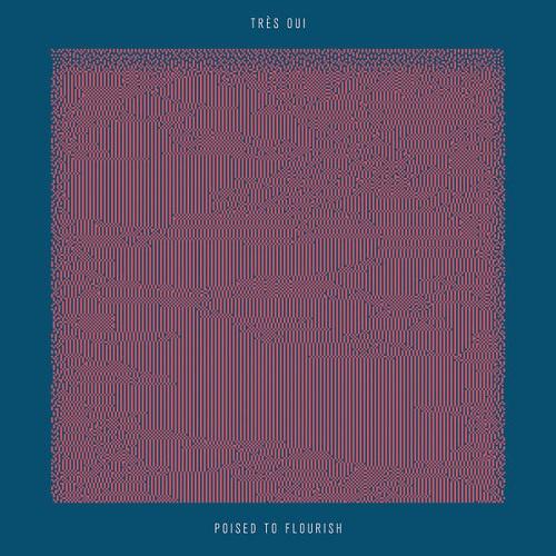 Tres Oui - Poised to Flourish (2018) [FLAC]