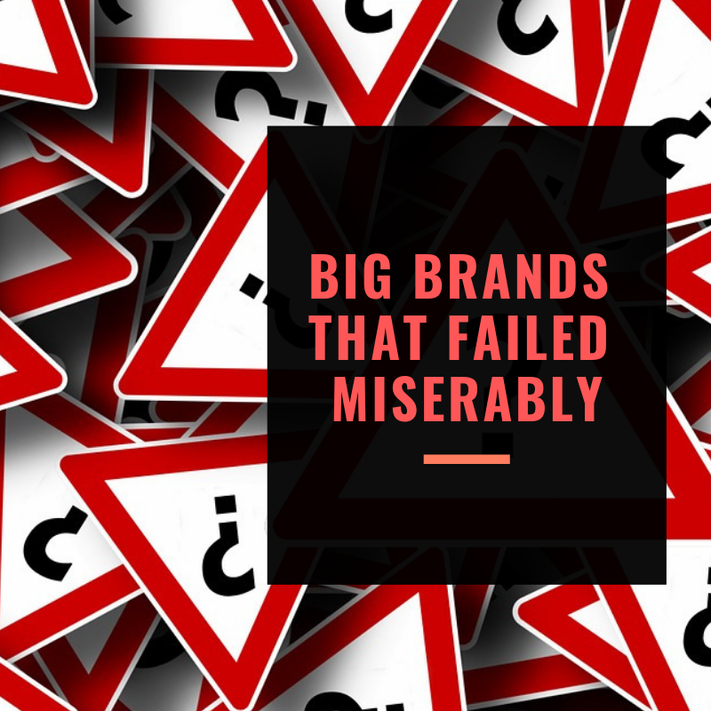 6 Big brands that failed miserably
