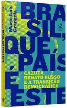 Brasil, que pais é este: Cazuza, Renato Russo e a transição democrática