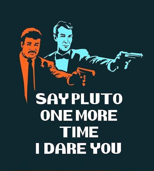 Say Pluto again, I dare you, I double dare you ...
