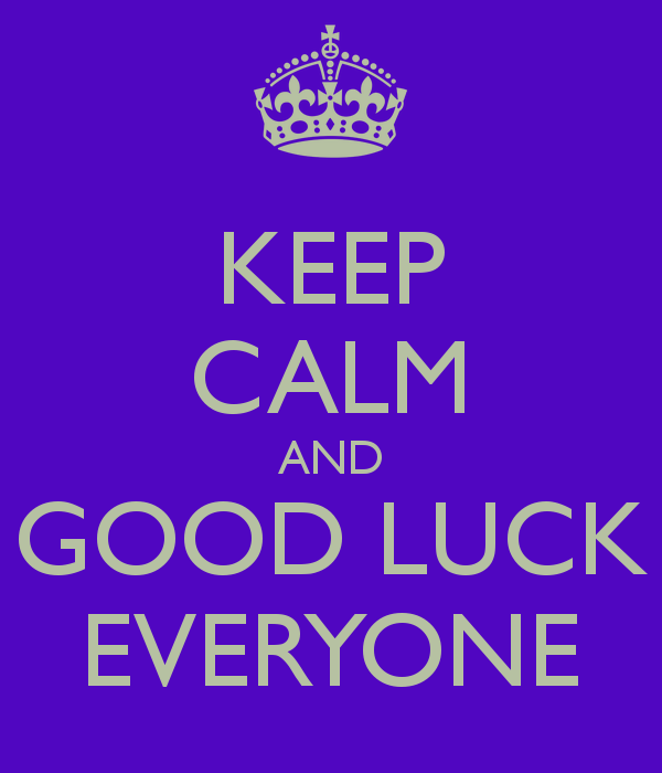 keep calm and good luck everyone 1