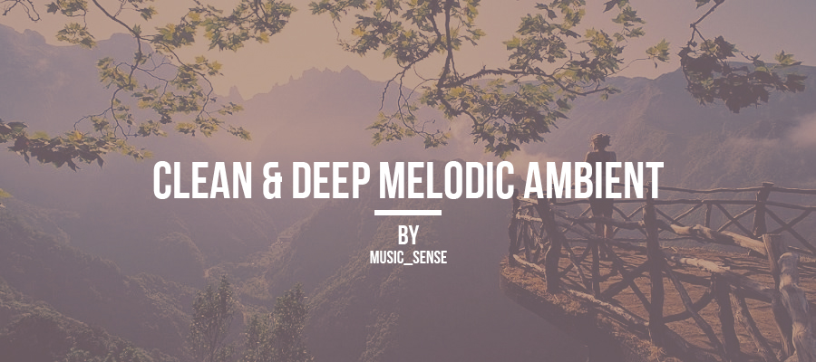 Clean & Deep Melodic Ambient - 1