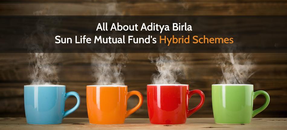 All About Aditya Birla Sun Life Mutual Fund's Hybrid Schemes
