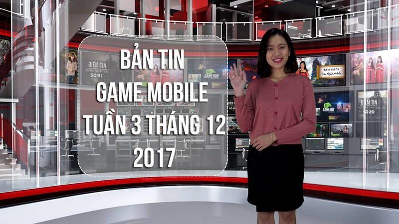 Bản tin game Mobile tuần 3 tháng 12/2017