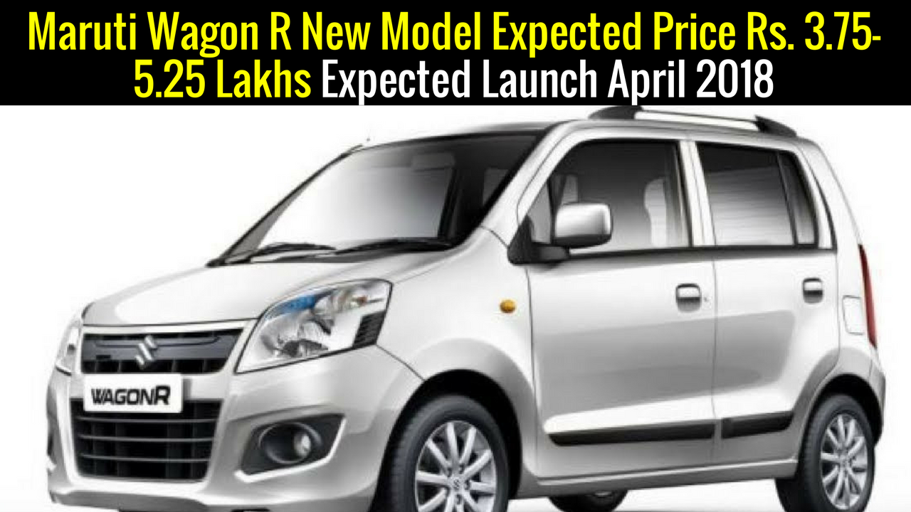 Upcoming Car Launch Maruti Wagon R New Model Expected Price Rs. 3.75-5.25 Lakhs Expected Launch April 2018 In India