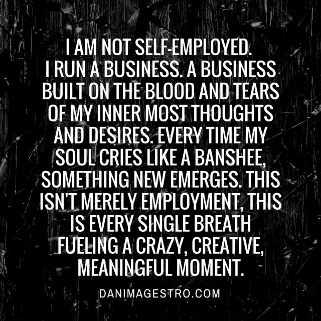 Im not self employed I run a business