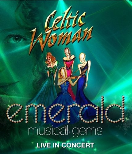 Celtic Woman - Emerald Musical Gems - Live In Concert (2013) [Blu-ray 1080i]