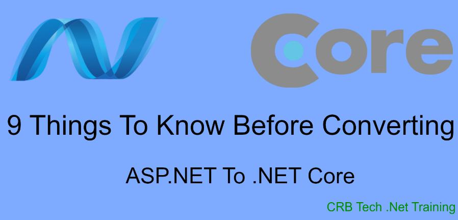 9 Things To Know Before Converting ASP.NET to .NET Core
