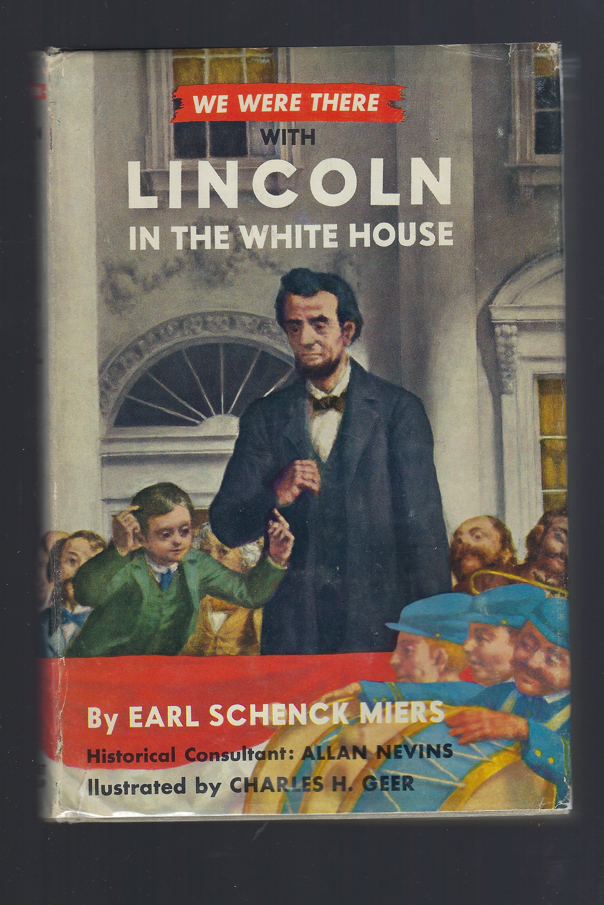 We Were There with Lincoln in the White House #36 HB/DJ Rare, Earl Schenck Miers; Illustrator-Charles H. Geer