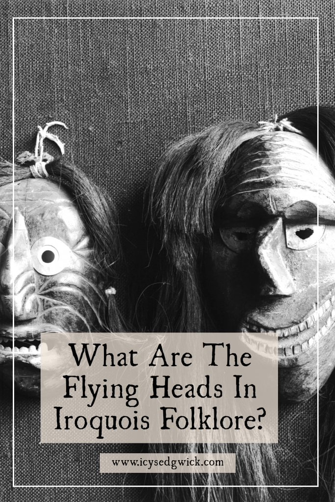 The Flying Heads are specific to Iroquois legends in the northeast of the U.S. Are they vampires, heroes, or wizards? Click here to find out.
