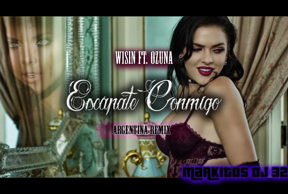 Wisin - Escápate Conmigo ft Ozuna - Markitos DJ 32 (Latin Remix)