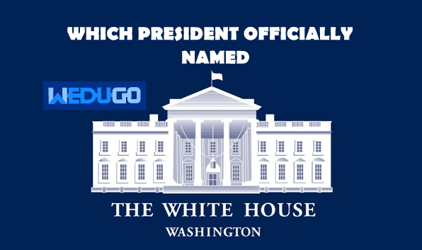 Which president officially named the White House - Some Interesting random Questions and their answers - Part 5