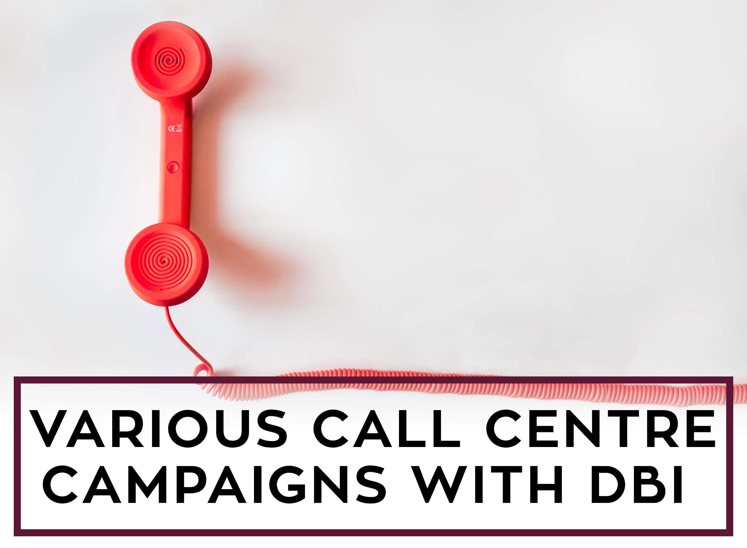 DBI Can Run Various Call Centre Campaigns for You