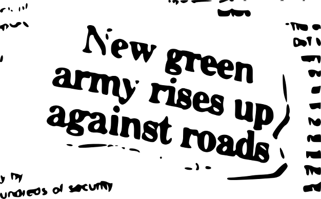 A NEW GREEN ARMY RISES UP AGAINST ROADS
