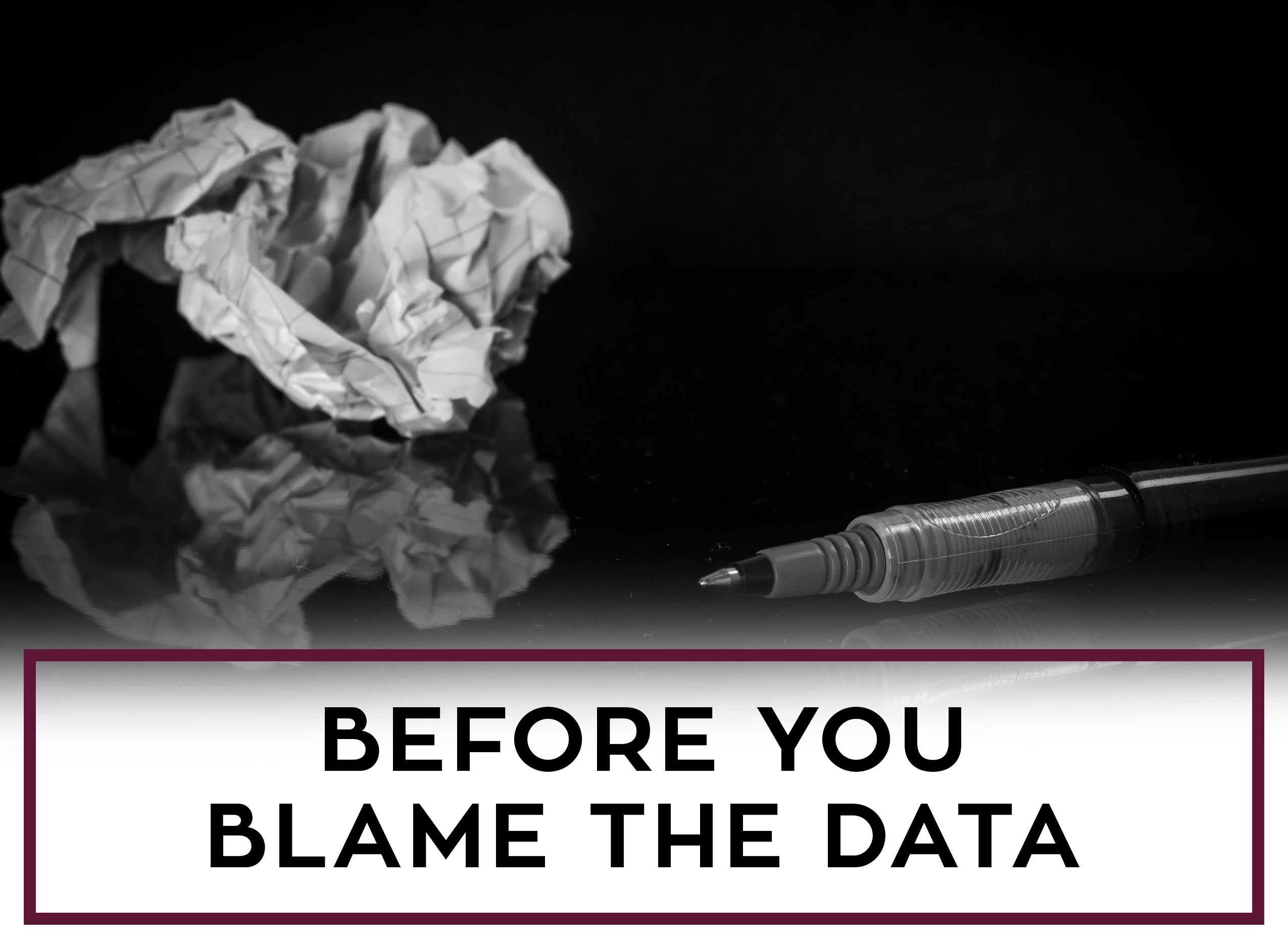 Before you blame the data