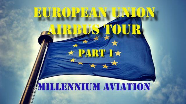 European Union Airbus Tour Part 1