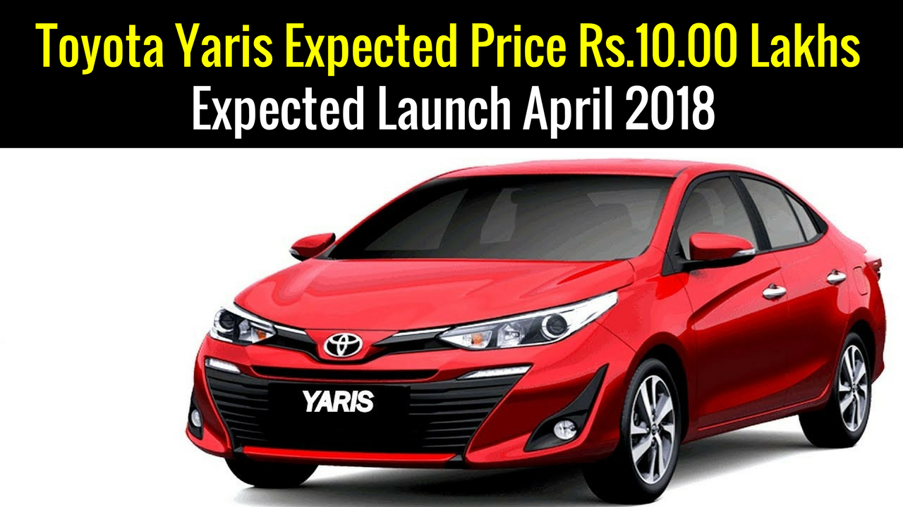 Upcoming Car Launch Toyota Yaris Expected Price Rs.10.00 Lakhs Expected Launch April In India 2018