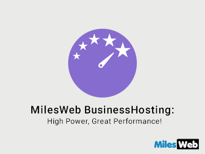 MilesWeb Business Hosting: High Power, Great Performance!