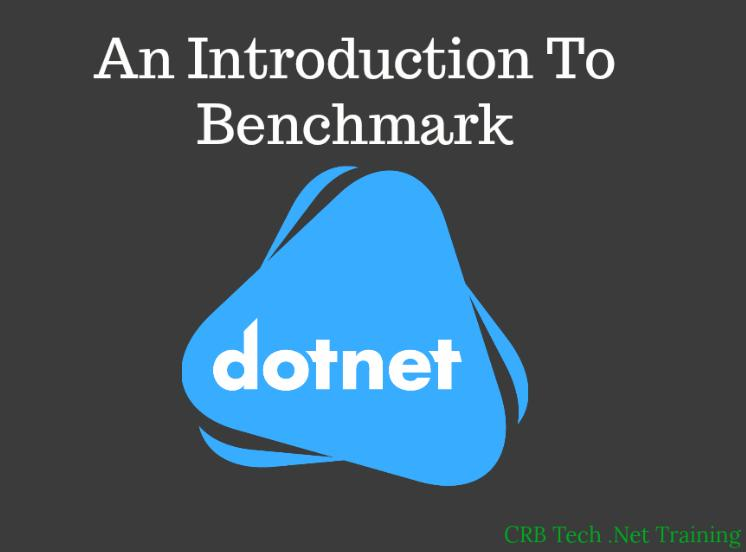An Introduction To BenchmarkDotNet