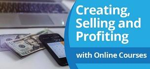 Creating, Selling and Profiting with Online Courses