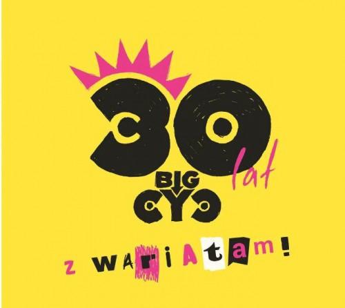 Big Cyc - 30 lat z wariatami (2018)