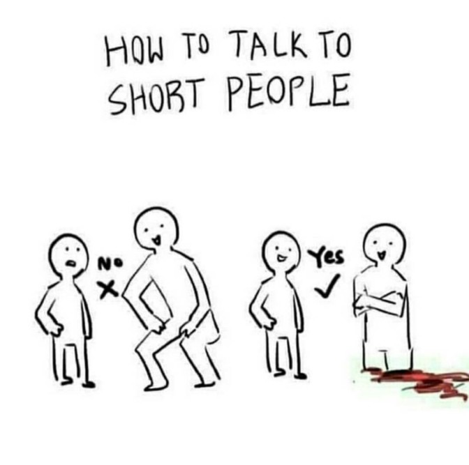 how_to_talk_to_short_people_cut_off_legs.jpg