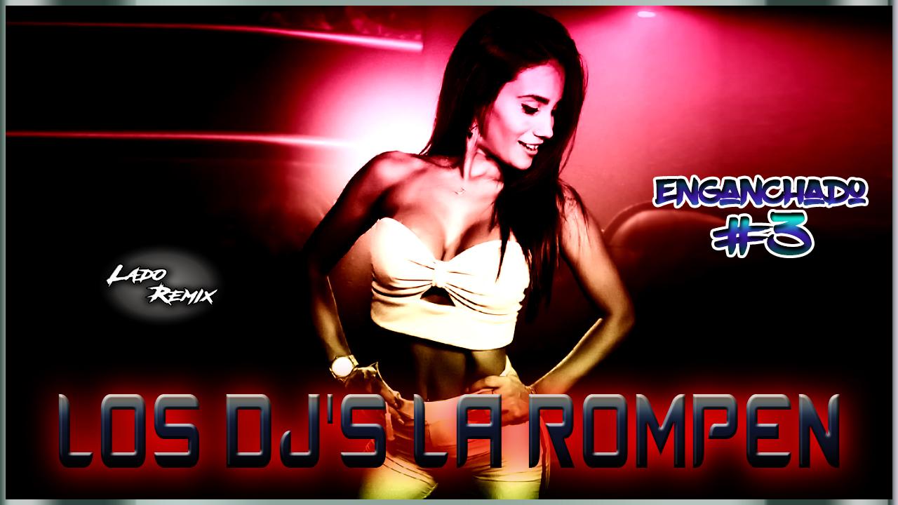 Enganchado: Los DJ's La Rompen #3 - Lado Remix (2018)