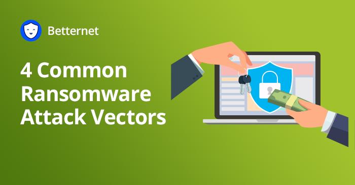 4 Common Ransomware Attack Vectors