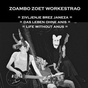 Zoambo_Zoet_Workestrao_Life_Without_Anus