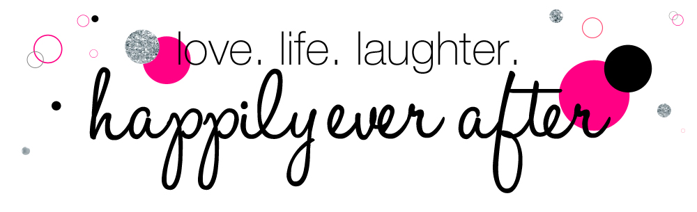 love.life.laughter. happily ever after...